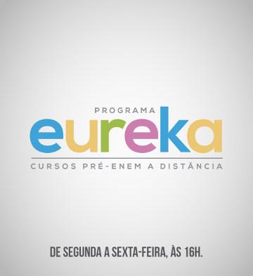 Eureka, de Segunda a Sexta-feira, às 16h.
