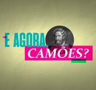 E Agora Camões?
