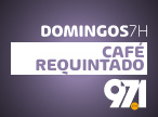 Café Requintado - Domingos 7h - 97.1FM