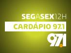 Cardápio 97.1 - Seg a Sex 12h - 97.1FM